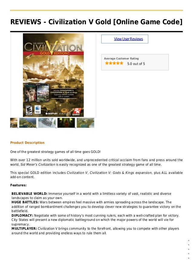 REVIEWS - Civilization V Gold [Online Game Code]ViewUserReviewsAverage Customer Rating5.0 out of 5Product DescriptionOne o...