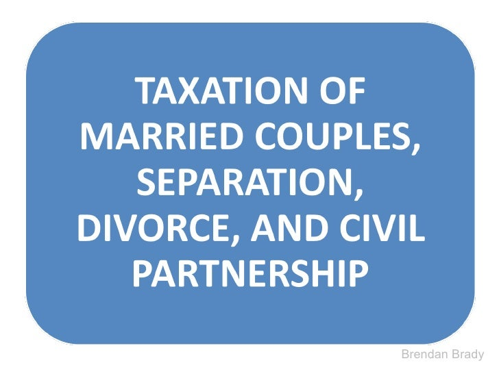 Taxation of Married Couples, Separation, Divorce & Civil Partnership
