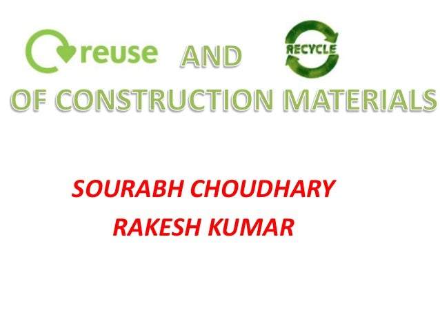 reuse and recycle of construction material