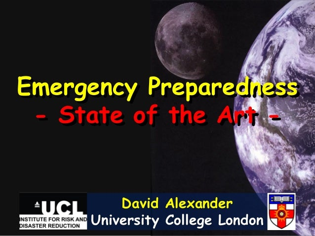 Emergency Preparedness - State of the Art -         David Alexander     University College London