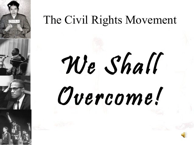 The Civil Rights MovementWe ShallOvercome!
