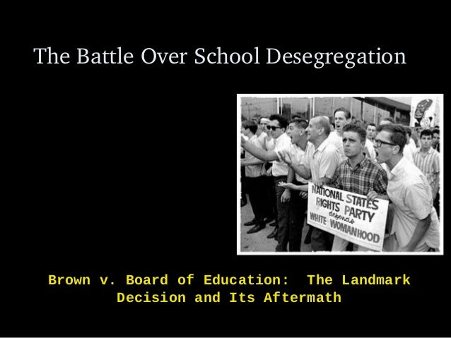 The Battle Over School Desegregation Brown v. Board of Education: The Landmark Decision and Its Aftermath