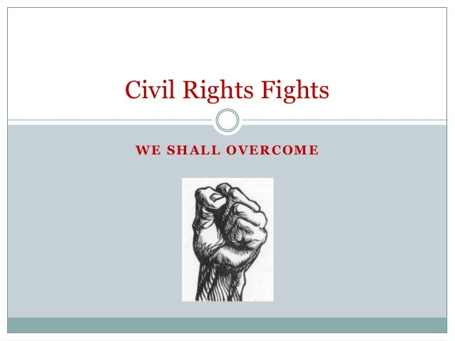 Civil rights fights we shall overcome