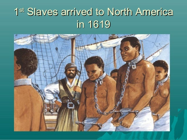 1st Slaves arrived to North America in 1619