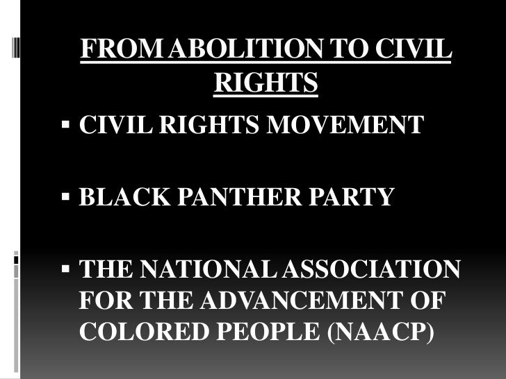 FROM ABOLITION TO CIVIL        RIGHTS CIVIL RIGHTS MOVEMENT BLACK PANTHER PARTY THE NATIONAL ASSOCIATION FOR THE ADVANC...