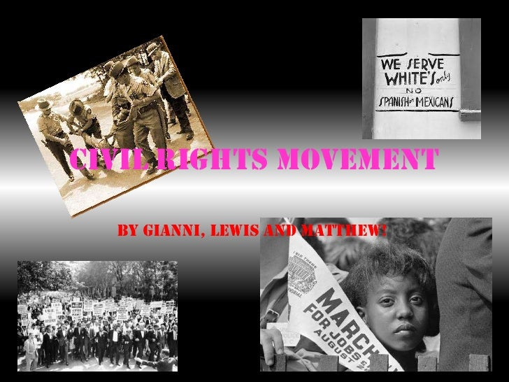 Civil Rights Movement<br />By Gianni, Lewis and Matthew!<br />
