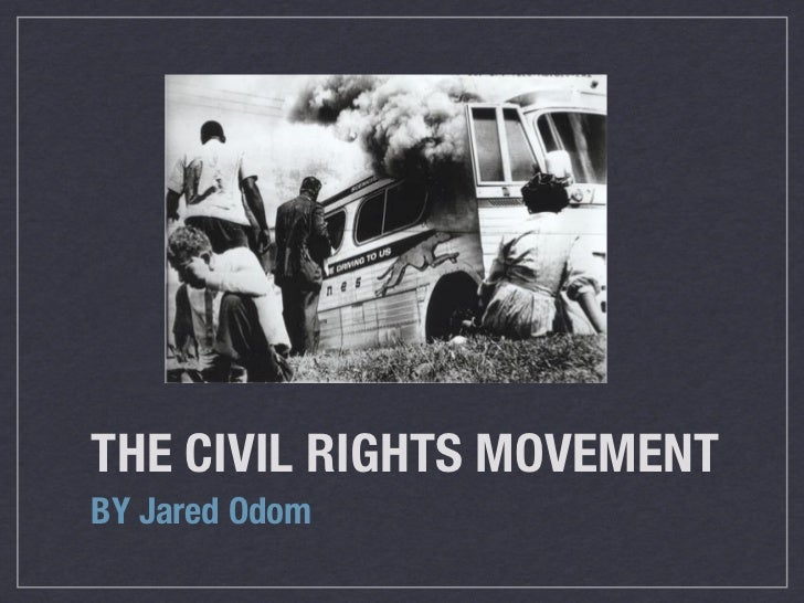 THE CIVIL RIGHTS MOVEMENTBY Jared Odom