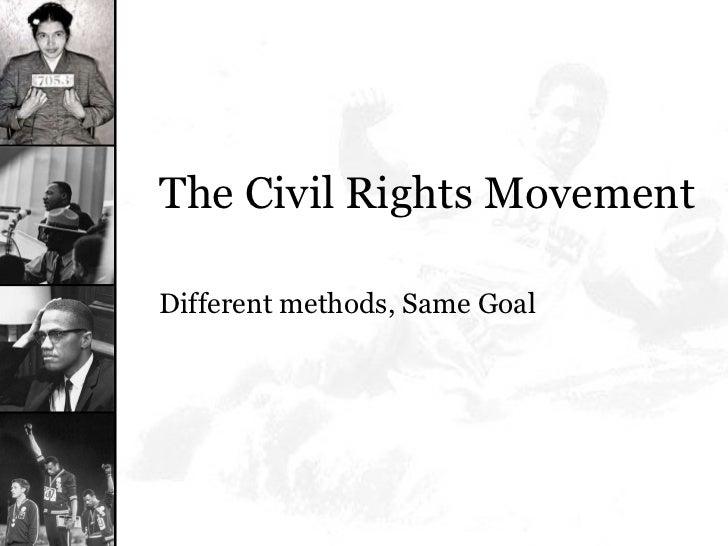 <ul><li>The Civil Rights Movement </li></ul><ul><li>Different methods, Same Goal </li></ul>