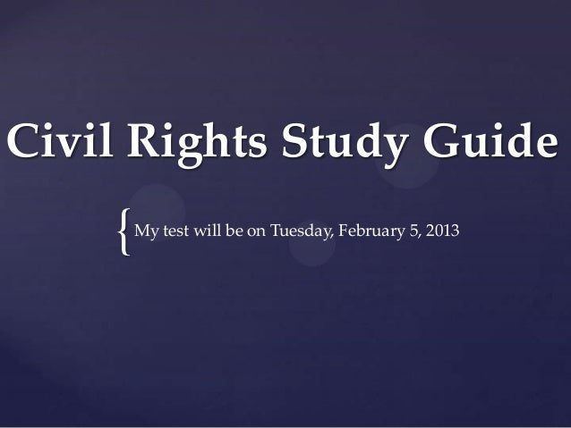 Civil Rights Study Guide    {   My test will be on Tuesday, February 5, 2013