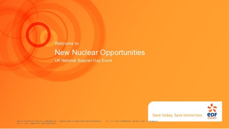 Not Protectively Marked - New Nuclear Opportunities  © 13 September 2010 EDF Energy plc. All rights Reserved. Welcome to N...