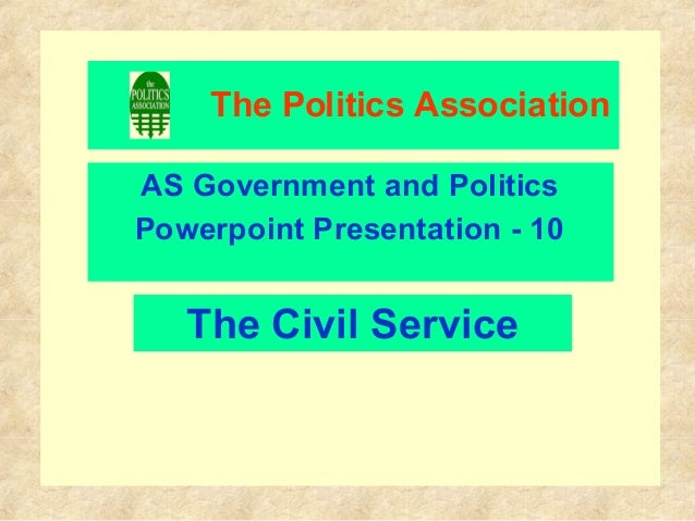 The Politics AssociationAS Government and PoliticsPowerpoint Presentation - 10The Civil Service