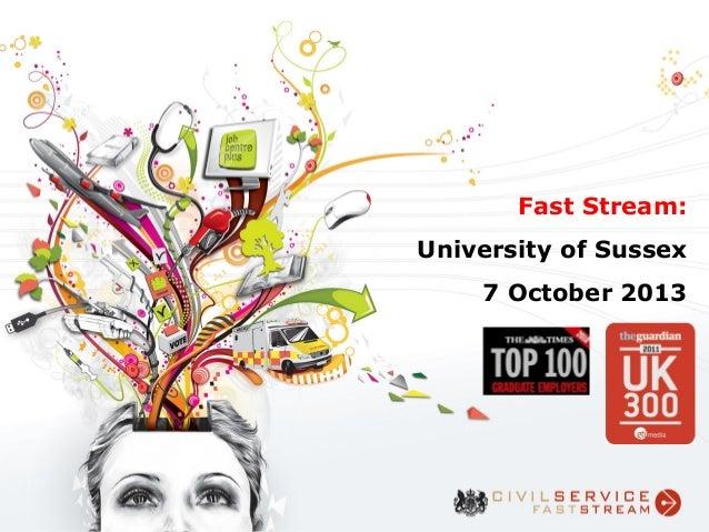 Fast Stream: University of Sussex 7 October 2013