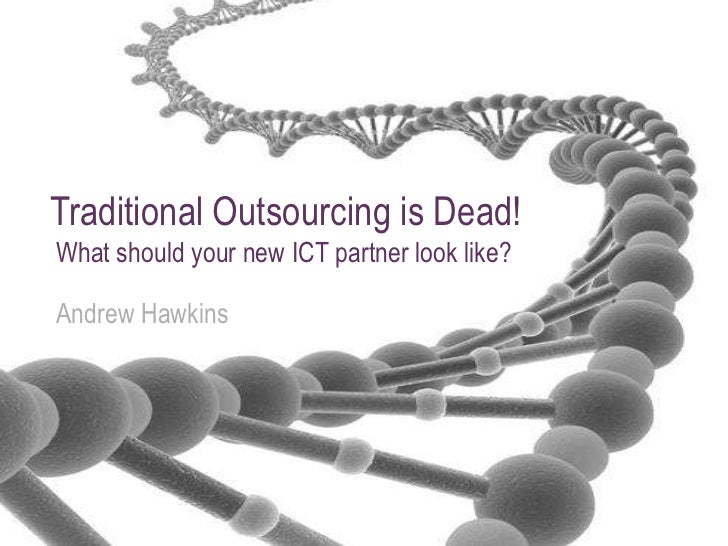 Traditional outsourcing is dead! What should your new ICT partner look like?