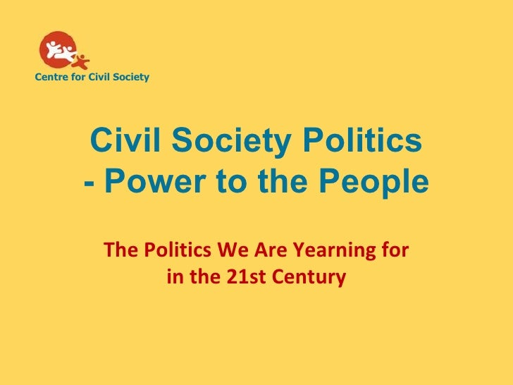 Centre for Civil Society           Civil Society Politics          - Power to the People              The Politics We Are ...