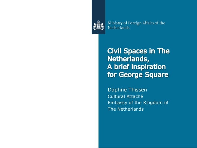 Civil Spaces in The   Daphne ThissenNetherlands,          Cultural AttachéA brief inspiration   Embassy of the Kingdom of ...