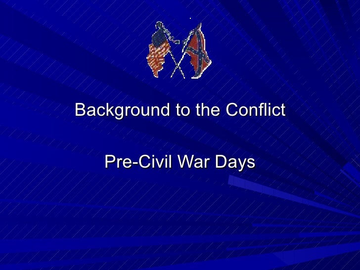 Background to the Conflict Pre-Civil War Days