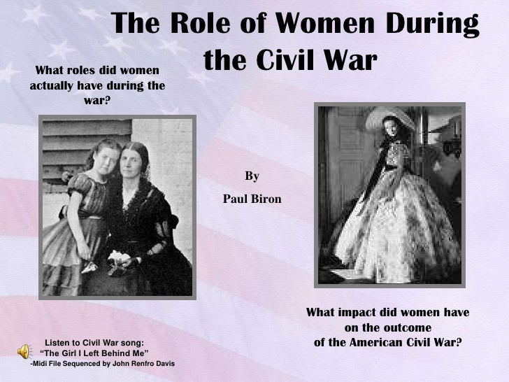 The Role of Women During  What roles did women the Civil War actually have during the           war?                      ...