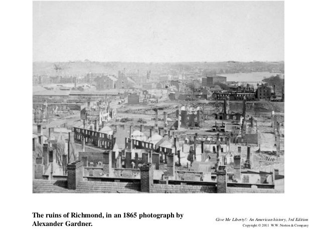 Give Me Liberty!: An American history, 3rd Edition Copyright © 2011 W.W. Norton & Company The ruins of Richmond, in an 186...