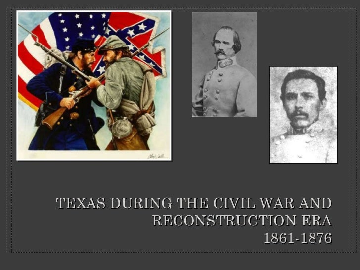 TEXAS DURING THE CIVIL WAR AND RECONSTRUCTION ERA 1861-1876
