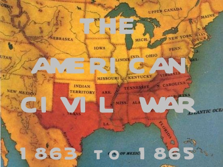 THE AMERICAN CIVIL WAR 1863 to 1865