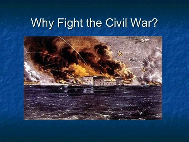 Why Fight the Civil War?
