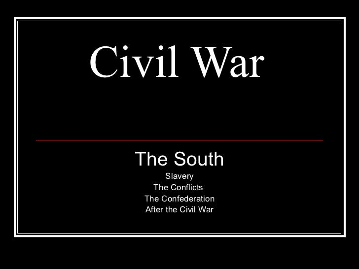 Civil War  The South        Slavery    The Conflicts  The Confederation  After the Civil War