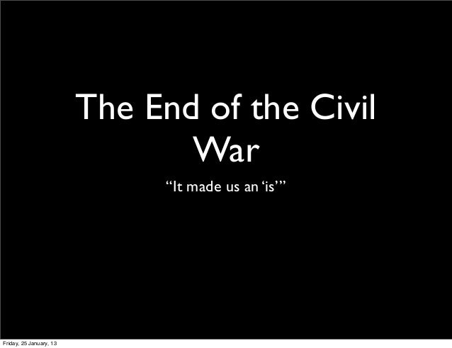 """The End of the Civil                                War                               """"It made us an 'is'""""Friday, 25 Janua..."""