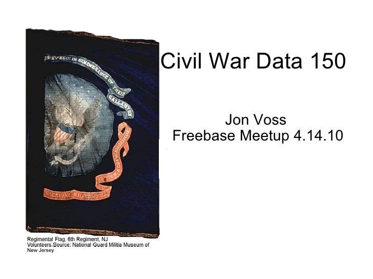 Civil War Data 150  Jon Voss  Freebase Meetup 4.14.10