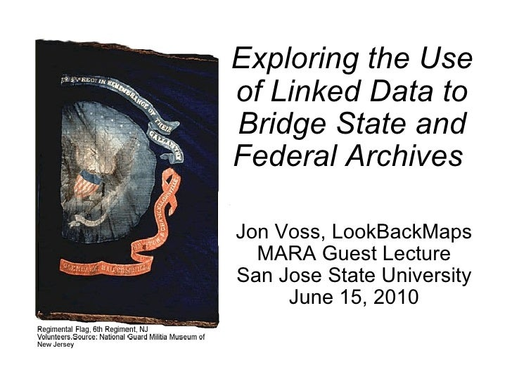Exploring the Use of Linked Data to Bridge State and Federal Archives   Jon Voss, LookBackMaps MARA Guest Lecture San Jose...