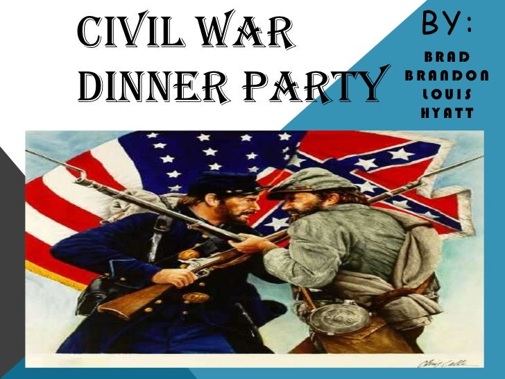 By: <br />Brad BrandonLouis Hyatt<br />Civil War Dinner Party<br />