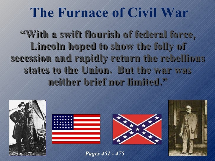 """The Furnace of Civil War """" With a swift flourish of federal force, Lincoln hoped to show the folly of secession and rapidl..."""