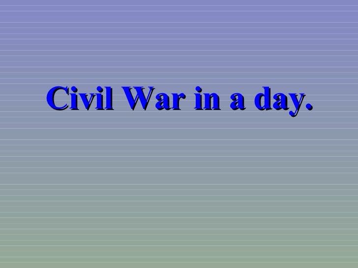 Civil war in a day