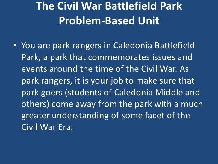 The Civil War Battlefield Park         Problem-Based Unit• You are park rangers in Caledonia Battlefield  Park, a park tha...