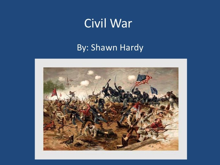 Civil War<br />By: Shawn Hardy<br />