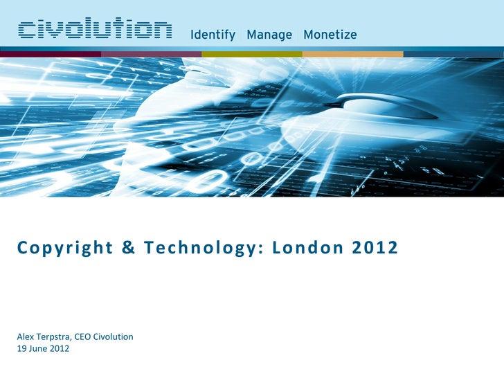 Copyright & Technology: London 2012Alex Terpstra, CEO Civolution19 June 2012