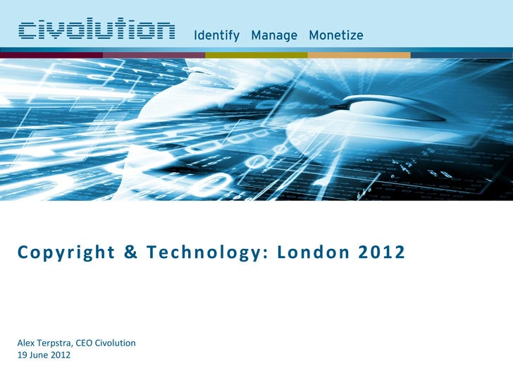 Copyright and Technology London 2012: Content Identification - Alex Terpstra, Civolution