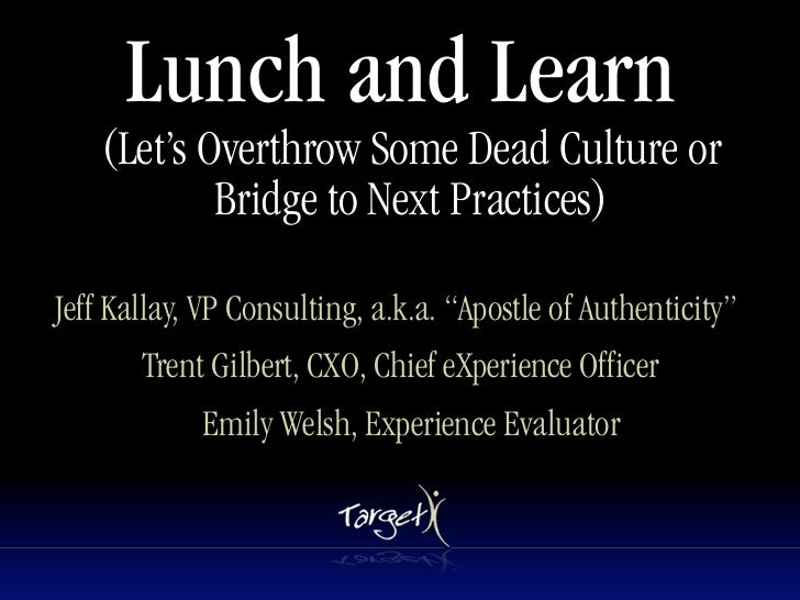 Lunch and Learn    (Let's Overthrow Some Dead Culture or            Bridge to Next Practices)Jeff Kallay, VP Consulting, a...