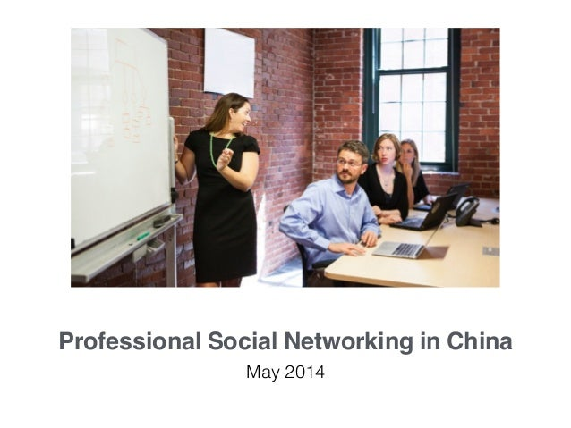 Professional Social Networking in China May 2014