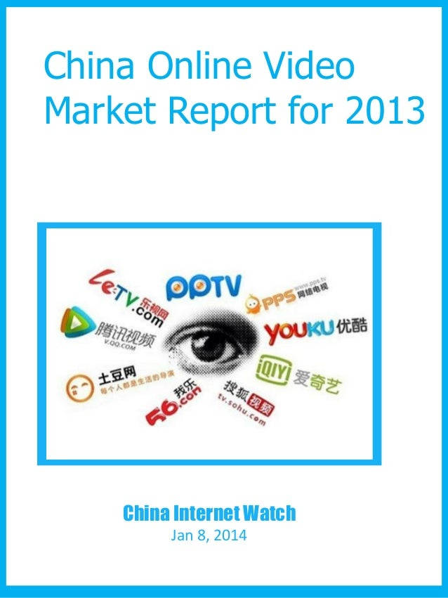 China Online Video Market Report for 2013  REPLACE WITH IMAGE  China Internet Watch Jan 8, 2014