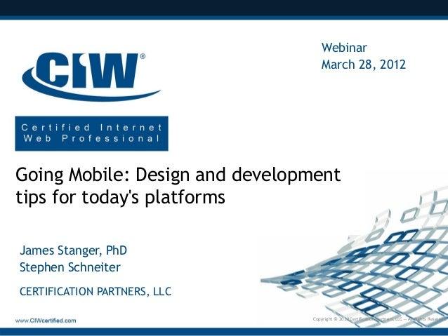 Webinar March 28, 2012  Going Mobile: Design and development tips for today's platforms James Stanger, PhD Stephen Schneit...