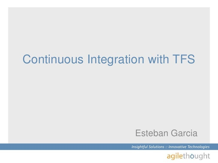 Continuous Integration with TFS<br />Esteban Garcia<br />