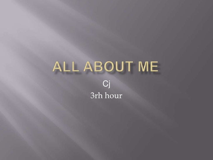 All about me<br />Cj<br />3rh hour<br />