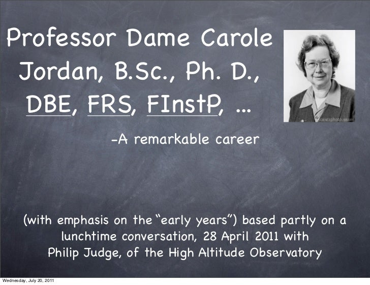 Professor Dame Carole  Jordan, B.Sc., Ph. D.,   DBE, FRS, FInstP, ...                           -A remarkable career      ...