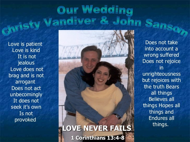 Our Wedding Christy Vandiver & John Sansom Love is patient  Love is kind It is not jealous Love does not brag and is not a...