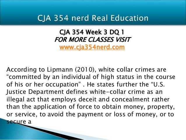 cjr assignment 1 white collar crimes The principle goal of this article is to discuss about white collar crimes a non violent crime that is committed by someone, typically for financial.
