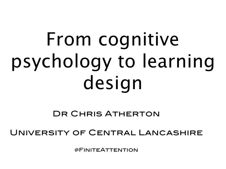 From cognitive psychology     to learning design       Dr Chris AthertonUniversity of Central Lancashire          @FiniteA...