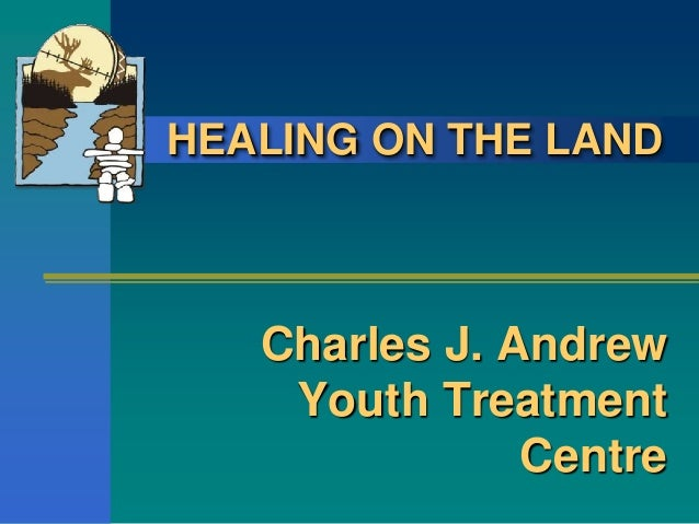 Healing on the Land Program at the Charles J Andrew Youth Treatment Program