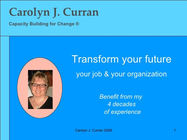 Carolyn J. Curran Capacity Building for Change ® Benefit from my  4 decades of experience Transform your future your job &...