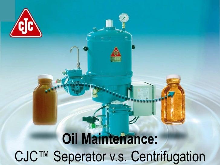 CJC Separator versus Centrifuge_RBO_Feb09