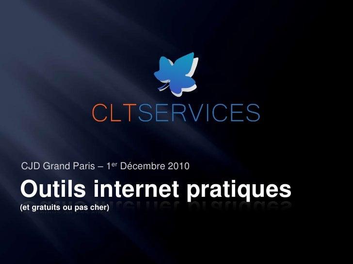 Outils internet pratiques(et gratuits ou pas cher)<br />CJD Grand Paris – 1er Décembre 2010<br />